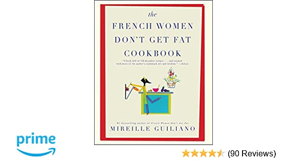 The French Women Don't Get Fat Cookbook: Mireille Guiliano