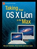 Taking Your OS X Lion to the Max, Steve Sande and Michael Grothaus, 143023668X