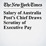 Salary of Australia Post's Chief Draws Scrutiny of Executive Pay | Jacqueline Williams