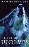 Front cover for the book There Will Be Wolves by Karleen Bradford