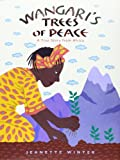 Wangari's Trees of Peace, Jeanette Winter, 0152065458