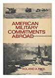 American Military Commitments Abroad, Roland A. Paul, 0813507391