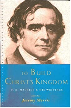 Book To Build Christ's Kingdom: An F.D.Maurice Reader (Canterbury Studies in Spiritual Theology)