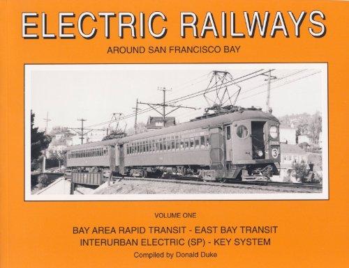 Electric Railways Around San Francisco Bay Vol. 1: Bay Area Rapid Transit-East Bay Transit Interurban Electric (Sp)-Key - Bay Rapid Area Transit