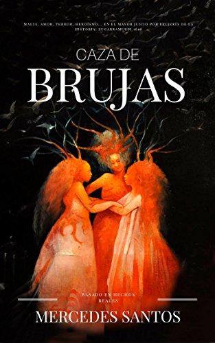 Caza de brujas: Magia, amor, terror, heroísmo... en el mayor juicio por brujería de la historia: Zugarramurdi 1610 (Spanish Edition)