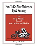 How to Get Your Motorcycle up and Running, Randy Ellis and Leigh Ellis, 0975877224