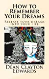 img - for How to Remember Your Dreams: Release Your Dreams into Your Life book / textbook / text book