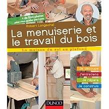 La menuiserie et le travail du bois : J'entretiens, je répare, je construis (La maison du sol au plafond) (French Edition)