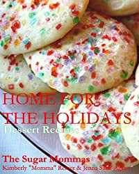 Home for the Holidays: Dessert Recipes (Sugar Mommas' Celebrations: Sweet Recipes Book 1) (English Edition)