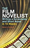 The Film Novelist : Writing a Script and Short Novel in 15 Weeks, Packard, Dennis J., 1441103171