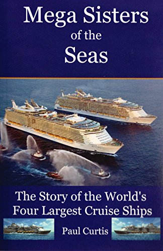 Mega Sisters of the Seas: The Story of the World's Four Largest Cruise Ship