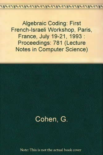 Algebraic Coding: First French-Israeli Workshop, Paris, France, July 19-21, 1993 : Proceedings (Lecture Notes in Computer Science) by Springer Verlag