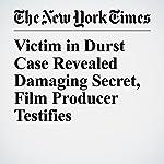 Victim in Durst Case Revealed Damaging Secret, Film Producer Testifies | Charles V. Bagli