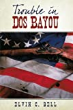 Trouble in Dos Bayou, Elvin C. Bell, 1440145857