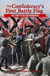 Confederacy's First Battle Flag, The: The Story of the Southern Cross