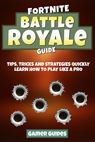 Fortnite Battle Royale Guide: Tips, Tricks and Strategies to Quickly Learn How to Play Like a Pro (PC, Xbox one, PS4 Book 0) (English Edition)