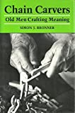 img - for Chain Carvers: Old Men Crafting Meaning book / textbook / text book