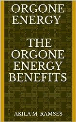 Orgone Energy  The Orgone Energy Benefits (English Edition)