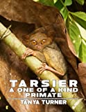 TARSIER: A One Of A Kind Primate: Do Your Kids Know This? A Children's Picture Book (Amazing Creature Series) (Volume 20)