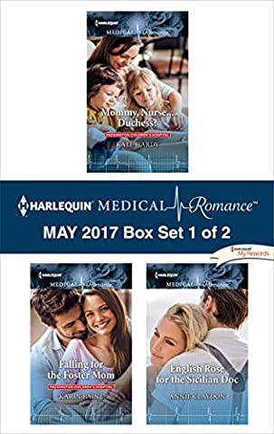 Harlequin Medical Romance May 2017 - Box Set 1 of 2: Mommy, Nurse...Duchess?\Falling for the Foster Mom\English Rose for the Sicilian (Books Harlequin)