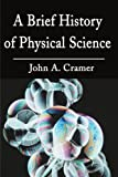 A Brief History of Physical Science, John A. Cramer, 059519754X