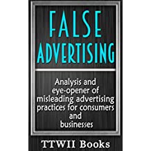 False Advertising: An analysis of the worst practices of advertising  and what regulators can do