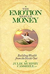 The Emotion Behind Money: Building Wealth from the Inside Out