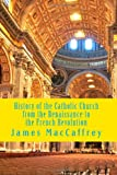 History of the Catholic Church from the Renaissance to the French Revolution, James MacCaffrey, 1495426890