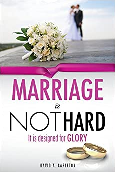 Marriage is NOT Hard by David A. Carleton (2015-01-28)