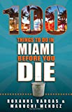 100 Things to Do in Miami Before You Die (100 Things to Do In... Before You Die)