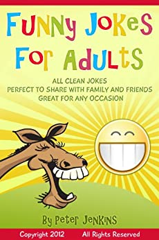 Funny Jokes for Adults:  All Clean Jokes, Funny Jokes that are Perfect to Share with Family and Friends, Great for Any Occasion by [Jenkins, Peter ]