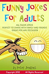 Funny Jokes for Adults:  All Clean Jokes, Funny Jokes that are Perfect to Share with Family and Friends, Great for Any Occasion
