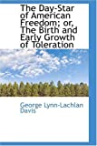 The Day-Star of American Freedom; or, the Birth and Early Growth of Toleration, George Lynn-Lachl Davis, 055961425X
