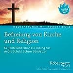 Befreiung von Kirche und Religion | Robert Betz