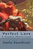 Perfect Love, Amelia Ravenbrook, 1481845152