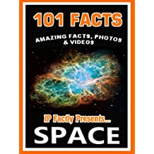 101 Facts… Space! Space Books for Kids. Amazing Facts, Photos & Video! (101 Space Facts for Kids Book 5)