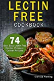 img - for Lectin Free Cookbook: 74 Best Easy Lectin-Free Electric Pressure Cooker Recipes (Start Today An Anti-Inflammatory Diet, Prevent Diseases, Lose Weight Aka The Plant Paradox Diet) book / textbook / text book