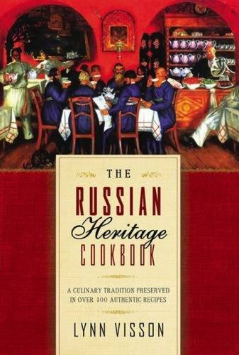 The Russian Heritage Cookbook: A Culinary Heritage Preserved in 360 Authentic Recipes by Lynn Vission