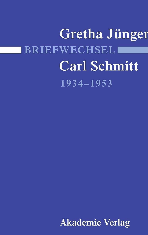 Briefwechsel Gretha Jünger und Carl Schmitt 1934-1953