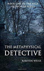 The Metaphysical Detective: A Riga Hayworth Mystery: 1