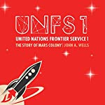 The Story of Mars Colony: United Nations Frontier Service 1 | John A. Wells