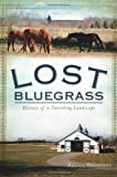 Lost Bluegrass: History of a Vanishing Landscape