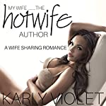 My Wife...The Hotwife Author: A Wife-Sharing Romance | Karly Violet