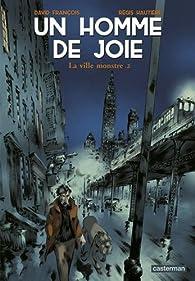 Un homme de joie, tome 2 : La ville monstre par Régis Hautière