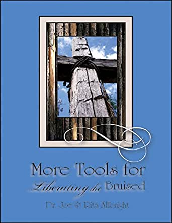 More Tools for Liberating the Bruised by Joe Allbright and Rita Allbright (2011,