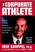 The Corporate Athlete: How to Achieve Maximal Performance in Business and Life