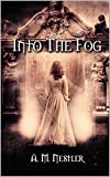Into The Fog: Death is Just the Beginning