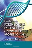 Introduction to Forensic DNA Evidence for Criminal Justice Professionals, Jane Moira Taupin, 1439899096