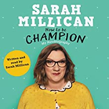 How to be Champion: An Autobiography Audiobook by Sarah Millican Narrated by Sarah Millican