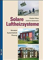 Solare Luftheizsysteme: Anlagenkonzepte, Systemtechnik, Planung